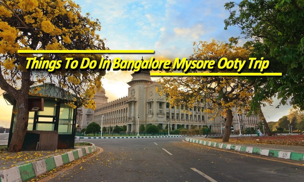Things To Do In Bangalore Mysore Ooty Trip