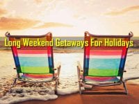 Long Weekend Getaways For Holidays