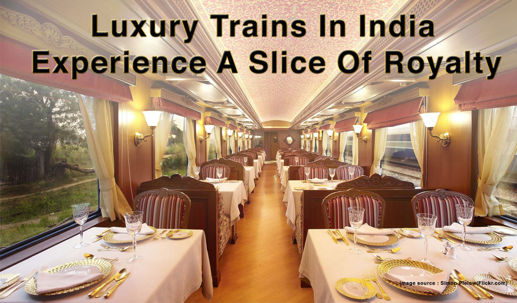 Experience Ultimate Royalty and Cultures Heritage in Luxury Trains of India