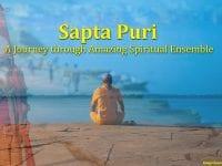 Sapta Puri Tour - A JOURNEY THROUGH AMAZING SPIRITUAL ENSEMBLE