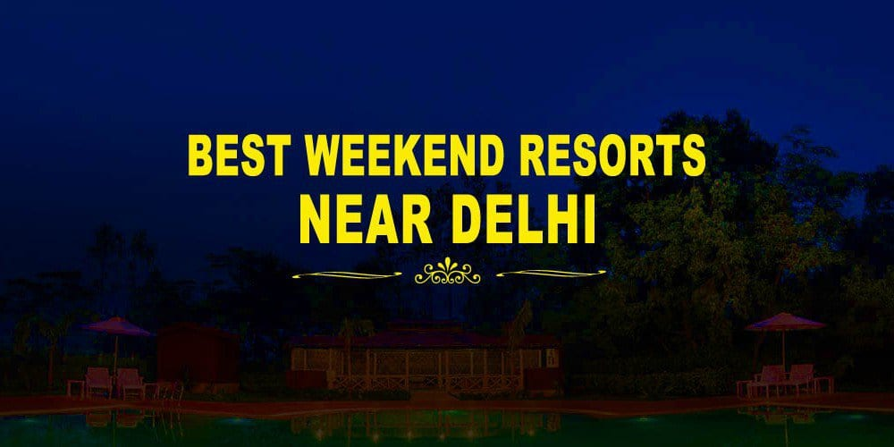 Weekend Resorts Near Delhi