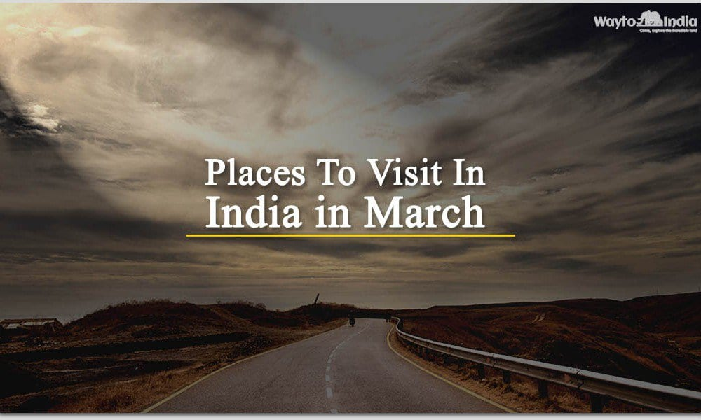 Best places to visit in march in india for Best vacation spots in march