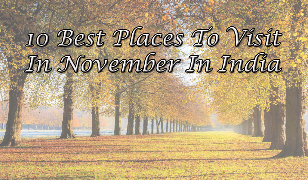 10 Best Places To Visit In November In India Waytoindia Com