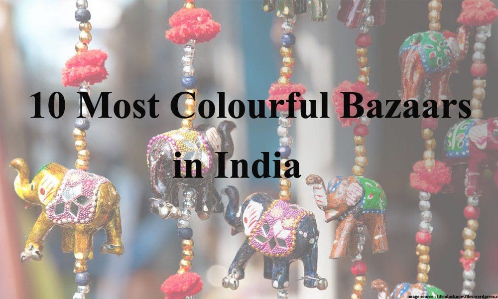 356638093 10 Most Colourful Bazaars in India