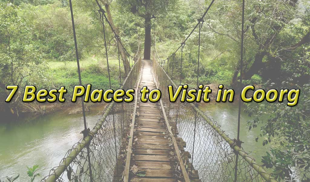 15 Places to Visit in Coorg in 2019 - With 40+ Travel Stories