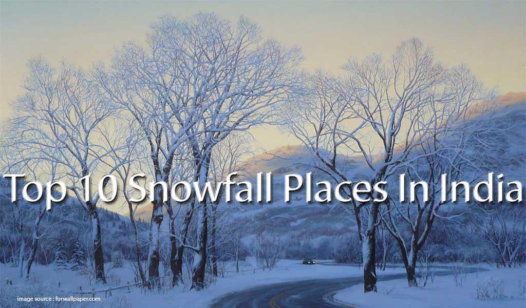 Places To Visit For Snowfall In India Waytoindia Com