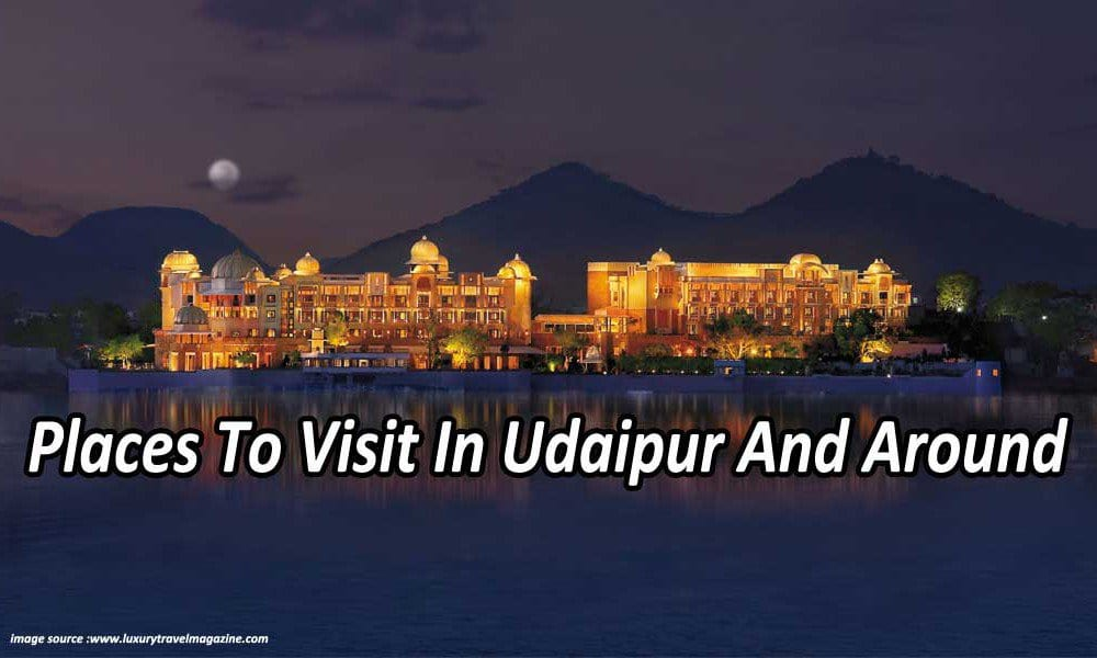 Places To Visit In Udaipur And Around