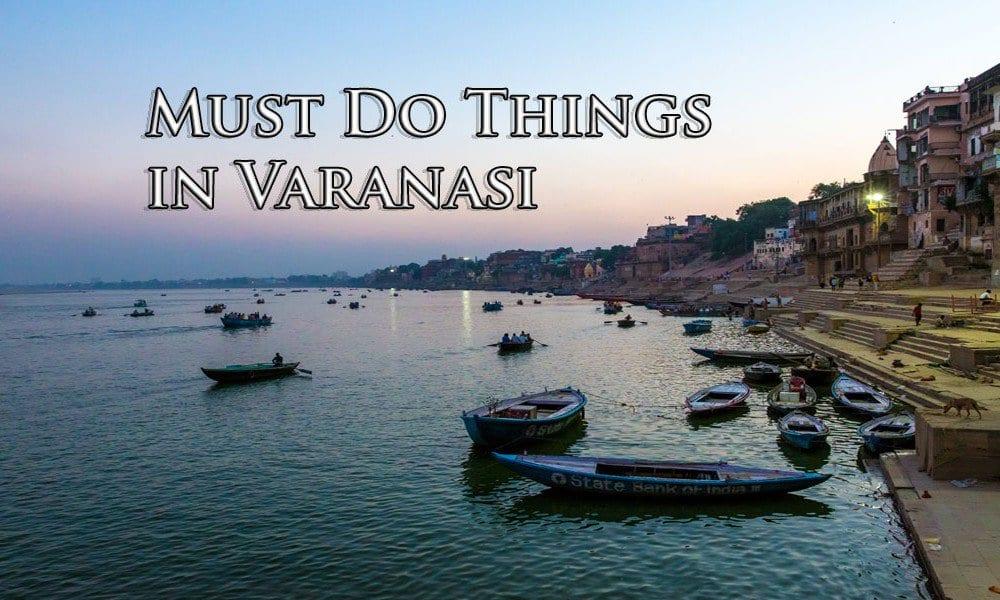 must do things in Varanasi