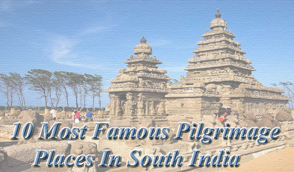 10 Most Famous Pilgrimage Places In South India