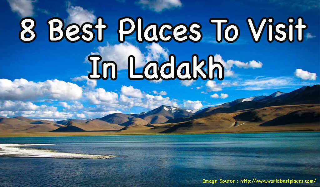 must visit places in ladakh Find out the best time to visit ladakh according to the  12 of the best places to visit in india off the  12 must-visit destinations to experience the best.