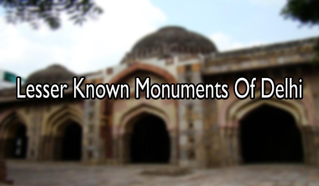 Lesser Known Monuments Of Delhi